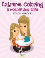Extreme Coloring: A Mother and Child Coloring Book (Paperback)