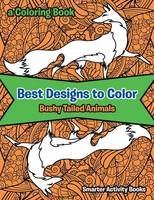 Best Designs to Color: Bushy Tailed Animals, a Coloring Book (Paperback)