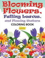 Blooming Flowers, Falling Leaves, and Flowing Waters Coloring Book (Paperback)
