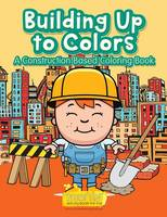 Building Up to Colors: A Construction Based Coloring Book (Paperback)