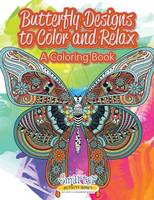 Butterfly Designs to Color and Relax, a Coloring Book (Paperback)