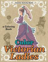 Color Victorian Ladies: A Coloring Book (Paperback)