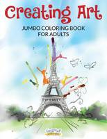 Creating Art: Jumbo Coloring Book for Adults (Paperback)