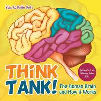 Think Tank! the Human Brain and How It Works - Anatomy for Kids - Children's Biology Books (Paperback)
