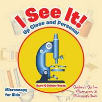 I See It! Up Close and Personal - Microscopy for Kids - Children's Electron Microscopes & Microscopy Books (Paperback)