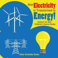 How Electricity Is Transformed to Energy! Science for Kids - Children's Energy Books (Paperback)