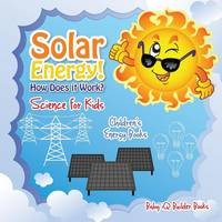 Solar Energy! How Does It Work? - Science for Kids - Children's Energy Books (Paperback)