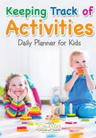 Keeping Track of Activities: Daily Planner for Kids (Paperback)
