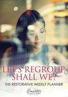 Let's Regroup, Shall We? the Restorative Weekly Planner (Paperback)