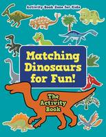 Matching Dinosaurs for Fun! the Activity Book (Paperback)