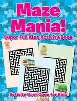 Maze Mania! Super Fun Kids Activity Book (Paperback)