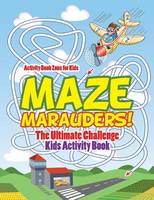 Maze Marauders! the Ultimate Challenge Kids Activity Book (Paperback)