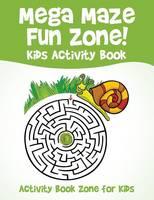 Mega Maze Fun Zone! Kids Activity Book (Paperback)