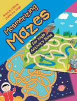Mesmerizing Mazes for Kids Activity Book (Paperback)