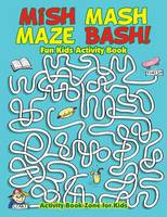 Mish MASH Maze Bash! Fun Kids Activity Book (Paperback)