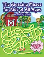 The Amazing Mazes for Kids of All Ages Activity Book (Paperback)