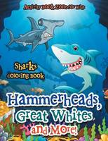 Hammerheads, Great Whites and More! Sharks Coloring Book (Paperback)