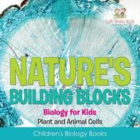 Nature's Building Blocks - Biology for Kids (Plant and Animal Cells) - Children's Biology Books (Paperback)