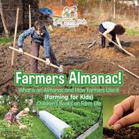 Farmers Almanac! What Is an Almanac and How Do Farmers Use It? (Farming for Kids) - Children's Books on Farm Life (Paperback)
