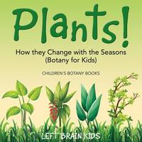 Plants! How They Change with the Seasons (Botany for Kids) - Children's Botany Books (Paperback)