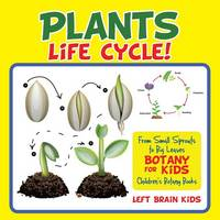 A Plant's Life Cycle! from Small Sprouts to Big Leaves - Botany for Kids - Children's Botany Books (Paperback)