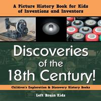 Discoveries of the 18th Century! a Picture History Book for Kids of Inventions and Inventors - Children's Exploration & Discovery History Books (Paperback)