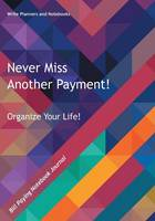Never Miss Another Payment! Organize Your Life: Bill Paying Notebook Journal (Paperback)