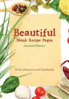 Beautiful Blank Recipe Pages Journal/Planner (Paperback)