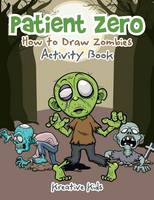 Patient Zero: How to Draw Zombies Activity Book (Paperback)