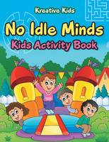 No Idle Minds Kids Activity Book (Paperback)
