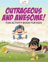 Outrageous and Awesome! Fun Activity Book for Kids (Paperback)