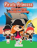 Pirate Princess: Adventure Saga Coloring Book Edition (Paperback)