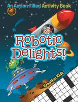 Robotic Delights! an Action-Filled Activity Book (Paperback)