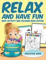 Relax and Have Fun Kids' Activity and Coloring Book Edition (Paperback)