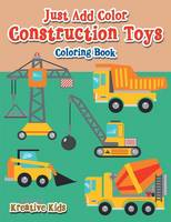 Just Add Color: Construction Toys Coloring Book (Paperback)
