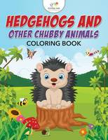 Hedgehogs and Other Chubby Animals Coloring Book (Paperback)