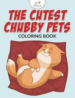 The Cutest Chubby Pets Coloring Book (Paperback)