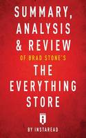 Summary, Analysis & Review of Brad Stone's The Everything Store by Instaread