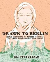 Drawn to Berlin - Comic Workshops in Refugee Shelters and Other Stories From a New Europe (Hardback)