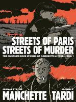 Streets Of Paris, Streets Of Murder (vol. 1): The Complete Noir Stories Of Manchette & Tardi (Hardback)
