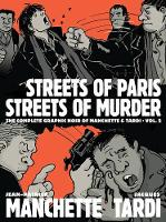 Streets Of Paris, Streets Of Murder (vol. 2): The Complete Noir Stories of Manchette and Tardi (Hardback)