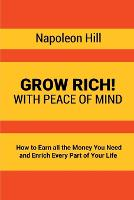 Grow Rich!: With Peace of Mind - How to Earn All the Money You Need and Enrich Every Part of Your Life (Paperback)