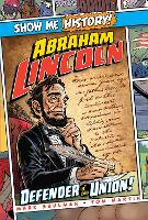 Abraham Lincoln: Defender of the Union! - Show Me History! (Hardback)