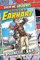 Amelia Earhart: Pioneer of the Sky! - Show Me History! (Hardback)