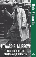 Edward R. Murrow and the Birth of Broadcast Journalism - Turning Points in History 12 (Paperback)