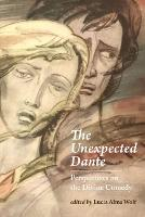 The Unexpected Dante: Perspectives on the Divine Comedy (Hardback)