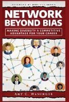 Network Beyond Bias: Making Diversity a Competitive Advantage for Your Career (Hardback)
