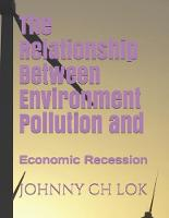 The Relationship Between Environment Pollution and: Economic Recession (Paperback)