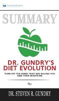Summary of Dr. Gundry's Diet Evolution: Turn Off the Genes That Are Killing You and Your Waistline by Dr. Steven R. Gundry (Hardback)