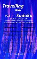Travelling With Sudoku #22: 300 Medium Difficulty Puzzles That Will Keep You Focused And Concentrated (Train Your Brain And Sharpen Your Logical Skills) (Paperback)